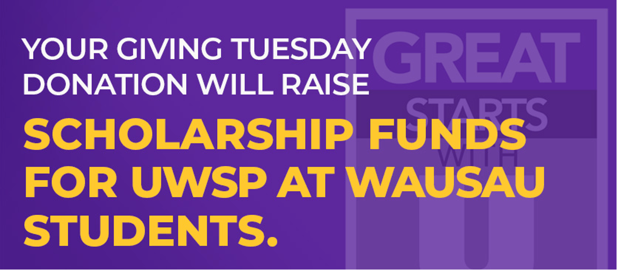 Your Giving Tuesday Donation will Raise Scholarship Funds for UWSP at Wausau Students